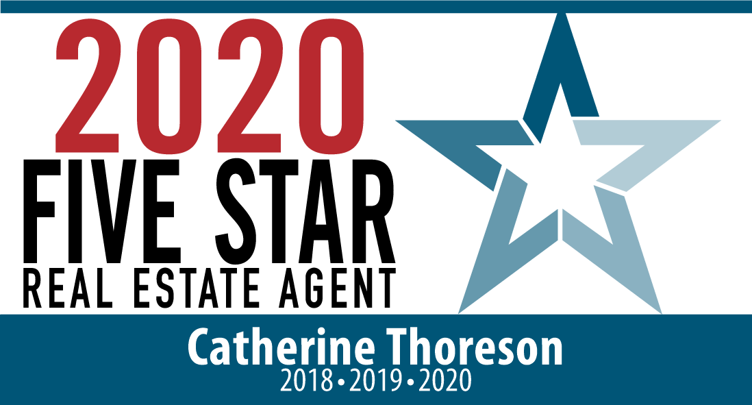 2020 Five Star Real Estate Agent - Catherine Thoreson 2018 * 2019 * 2020